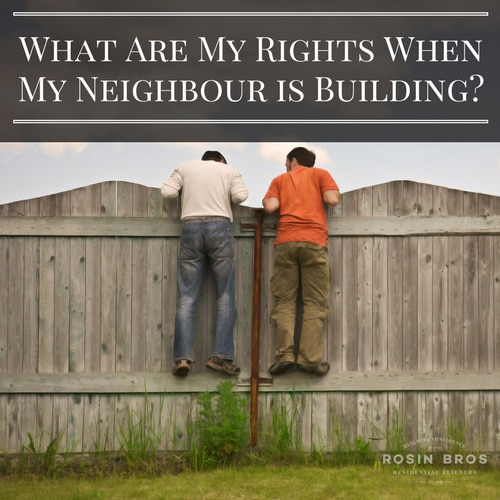 What are my rights when my neighbour is building?